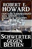 Schwerter gegen Bestien: Fantasy Sammelband 1026 Seiten Sword & Sorcery (German Edition)