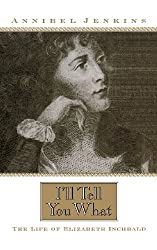 I'll Tell You What: The Life of Elizabeth Inchbald