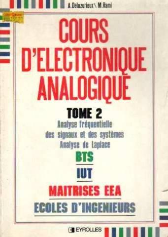 Cours d'lectronique analogique, tome 2 : Analyse frquentielle des signaux et des systmes, analyse de Laplace - BTS, IUT maitrise EEA, coles d'ingnieurs
