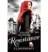 [(Night School: Resistance)] [ By (author) C. J. Daugherty ] [June, 2014]