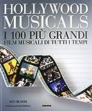 Hollywood musicals. I 100 più grandi film musicali di tutti i tempi