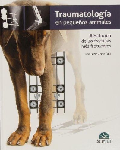 Traumatología en pequeños animales. Resolución de las fracturas más frecuentes - Libros de veterinaria - Editorial Servet por Juan Pablo Juan Pablo Zaera Polo