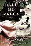 Call Me Zelda von Erika Robuck