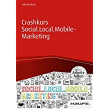 Crashkurs Social.Local.Mobile-Marketing inkl. Arbeitshilfen online (Haufe Fachbuch) (German Edition)
