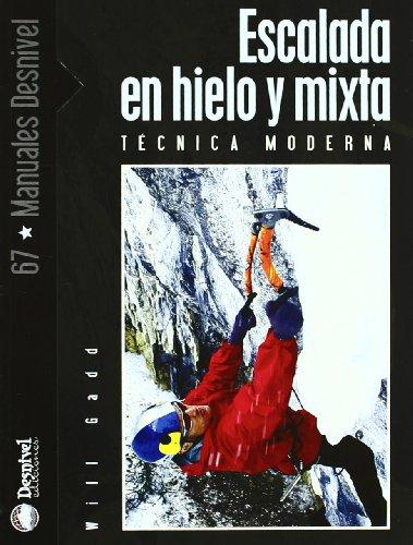 Escalada en hielo y mixta - tecnica moderna (Manuales Desnivel) por Will Gadd