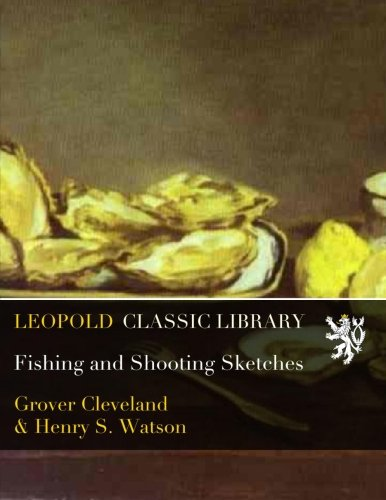 Fishing and Shooting Sketches por Grover Cleveland