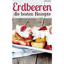 Erdbeeren – die besten Rezepte: Trendrezepte für Kuchen, Desserts, Smoothies & Co. (Superfoods im Alltag 6)