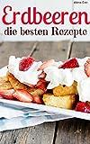 Erdbeeren - die besten Rezepte: Trendrezepte für Kuchen, Desserts, Smoothies & Co. (Superfoods im Alltag 6)