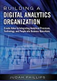 Building a Digital Analytics Organization: Create Value by Integrating Analytical Processes, Technology, and People into Business Operations (FT Press Analytics)
