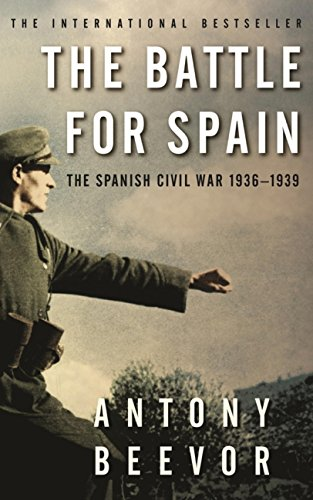 The Battle for Spain: The Spanish Civil War 1936-1939 by Antony Beevor