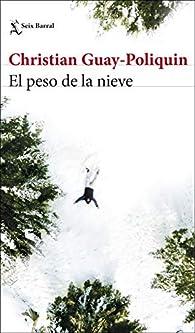 El peso de la nieve par Christian Guay-Poliquin