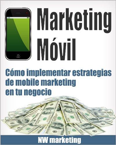 Marketing Móvil (Cómo implementar estrategias de mobile marketing en tu negocio nº 1)