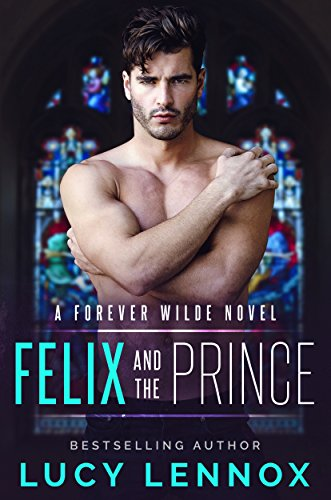 Felix and the Prince: A Forever Wilde Novel