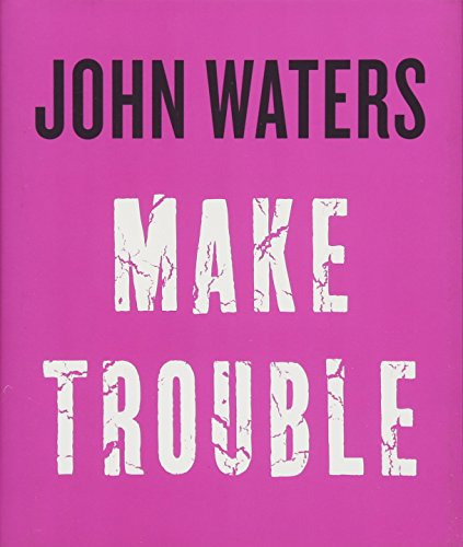 Download pdf make trouble by john waters read online fraban make trouble by john waters free book pdf news make trouble by john waters free read online clik here to download book news make trouble by john ebook malvernweather Image collections