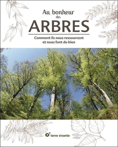 Au bonheur des arbres : Comment ils nous ressourcent et nous font du bien par Collectif