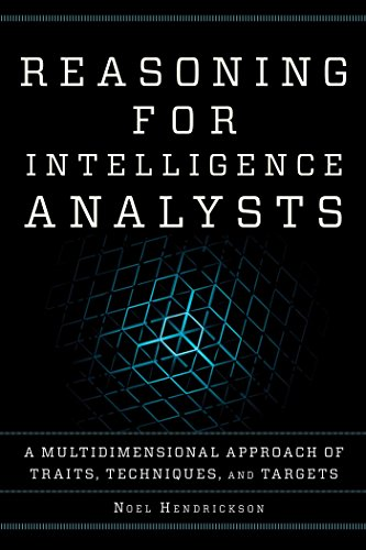 Reasoning for Intelligence Analysts: A Multidimensional Approach of Traits, Techniques, and Targets (Security and Professional Intelligence Education Series)