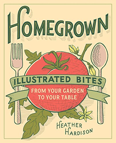 Homegrown: Illustrated Bites from Your Garden to Your Table (English Edition) por Heather Hardison