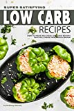 Super Satisfying Low Carb Recipes: How to Make Delicious Low Carb Recipes That Will Make Your Mouth Water (English Edition)