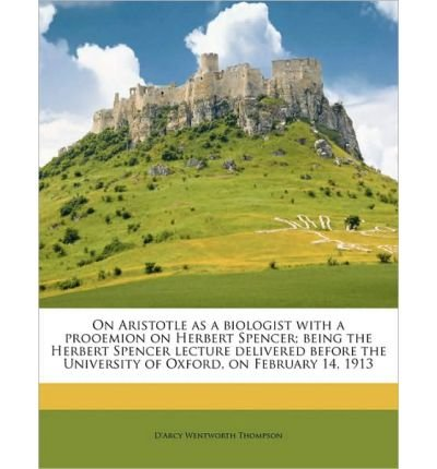 On Aristotle as a Biologist with a Prooemion on Herbert Spencer; Being the Herbert Spencer Lecture Delivered Before the University of Oxford, on February 14, 1913 (Paperback) - Common