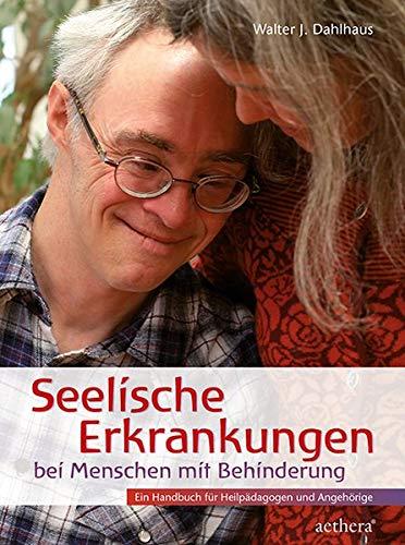 Seelische Erkrankungen bei Menschen mit Behinderung: Ein Handbuch für Heilpädagogen und Angehörige (Aethera)