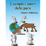 I semplici valori della pace (Italian Edition)