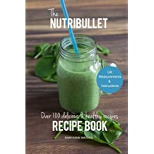 The NUTRiBULLET Recipe Book: Over 100 healthy & delicious recipes