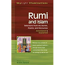 Rumi and Islam: Selections from His Stories, Poems and Discourses—Annotated & Explained (SkyLight Illuminations)
