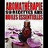 Aromathérapie - 99 recettes aux Huiles Essentielles