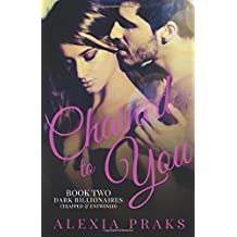 Chained to You, Book 2: Trapped and Entwined (Dark Billionaires)