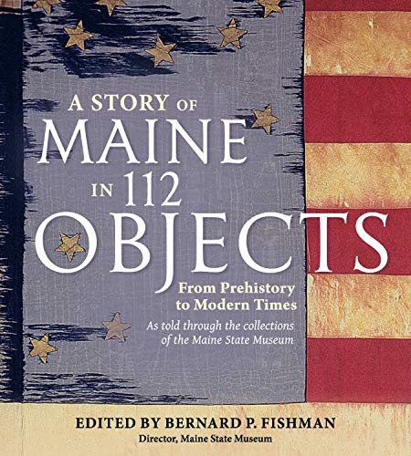 A Story of Maine in 112 Objects: From Prehistory to Modern Times (English Edition) -