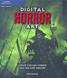 Digital Horror Art: Creating Chilling Horror and Macabre Images by Martin McKenna (2006-08-03)