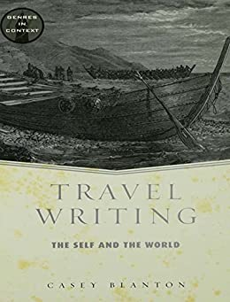 Travel Writing: The Self and the World - Casey Blanton ...