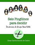 Seis pingüinos para decidir: Dinámica de grupo recortable (Dinámicas de Grupo Recortables)