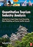 Quantitative Tourism Industry Analysis: Introduction to Input-Output, Social Accounti...
