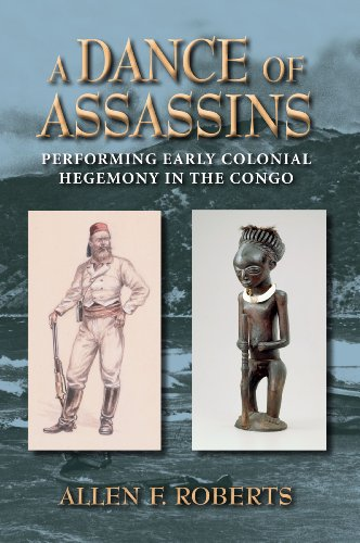 A Dance of Assassins: Performing Early Colonial Hegemony in the Congo (African Expressive Cultures)