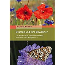 Blumen und ihre Bewohner: Der Naturführer zum reichen Leben an Garten- und Wildpflanzen