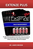 EXTENZE PLUS: The Male Enhancing Supplement Book Guide: Increase Your Penis Size, Libido