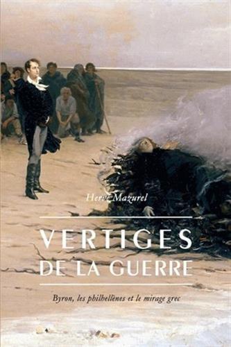 Vertiges de la guerre: Byron, les philhellènes et le mirage grec