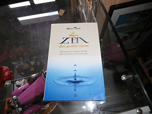 Le zen des petits riens : Dcouvrir les bienfaits du zen dans les tches de tous les jours