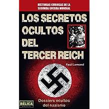 Los secretos ocultos del Tercer Reich: Dossiers ocultos del nazismo (Historia Bélica) (Spanish Edition)