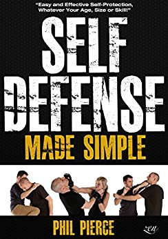 Self Defense Made Simple: Easy and Effective Self Protection Whatever Your Age, Size or Skill! (Self Defense and Self Protection) (English Edition)