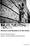 Buildering-Spots - Klettern und Bouldern in der Stadt: Buildering Grundlagen/Kletter- & Boulderführer Deutschland