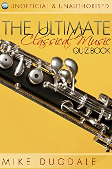 The Ultimate Classical Music Quiz Book (Music Trivia 1) by [Dugdale, Mike]