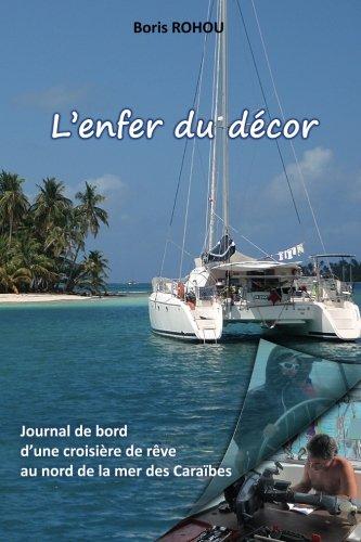 Descargar Libro L'enfer du décor: Journal de bord d'une croisière de rêve, au nord de la mer des Caraïbes. de Boris Rohou