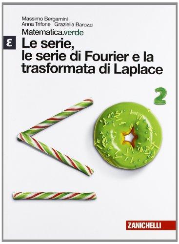 Matematica.verde. Modulo Epsilon. Le serie, le serie di Fourier e la trasformata di Laplacepe. per le Scuole superiori. Con espansione online
