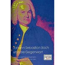 Johann Sebastian Bach und die Gegenwart