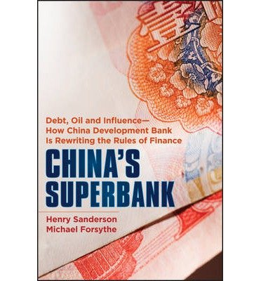 chinas-superbank-debt-oil-and-influence-how-china-development-bank-is-rewriting-the-rules-of-finance