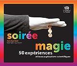 Soirée magie : 50 expériences et leurs explications scientifiques