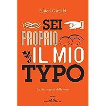 Sei proprio il mio Typo: La vita segreta delle font (Italian Edition)