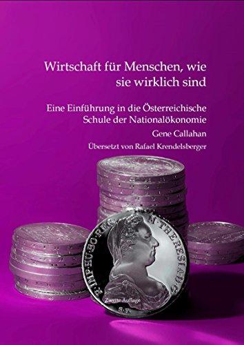 Wirtschaft für Menschen, wie sie wirklich sind: Eine Einführung in die Österreichische Schule der Nationalökonomie. Zweite Auflage, übersetzt von Rafael Krendelsberger